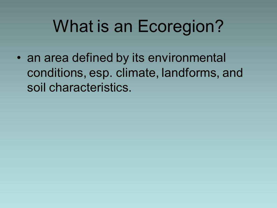 What is an Ecoregion. an area defined by its environmental conditions, esp.