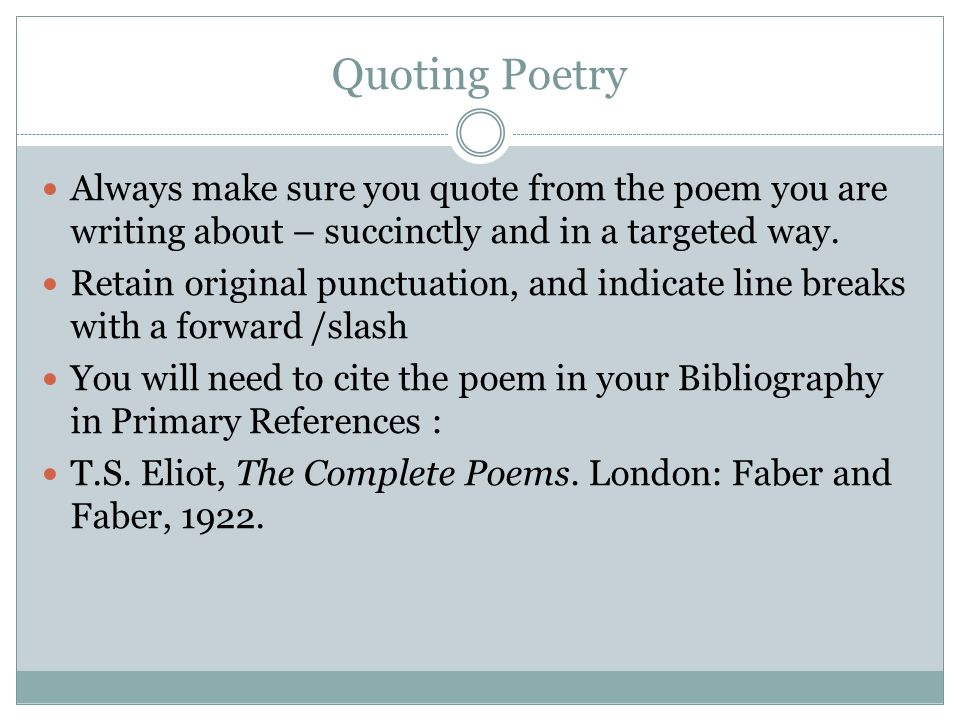 Quoting Poetry Always make sure you quote from the poem you are writing about – succinctly and in a targeted way.