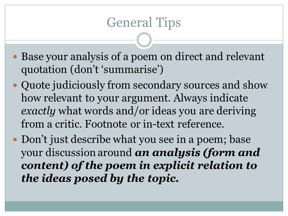 General Tips Base your analysis of a poem on direct and relevant quotation (don't 'summarise')