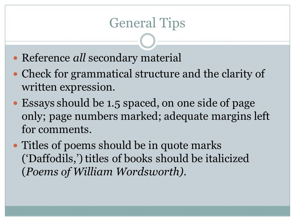 General Tips Reference all secondary material