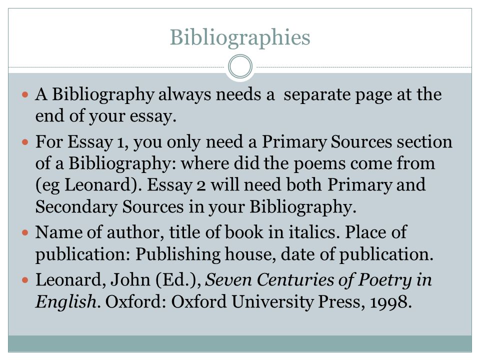 Bibliographies A Bibliography always needs a separate page at the end of your essay.