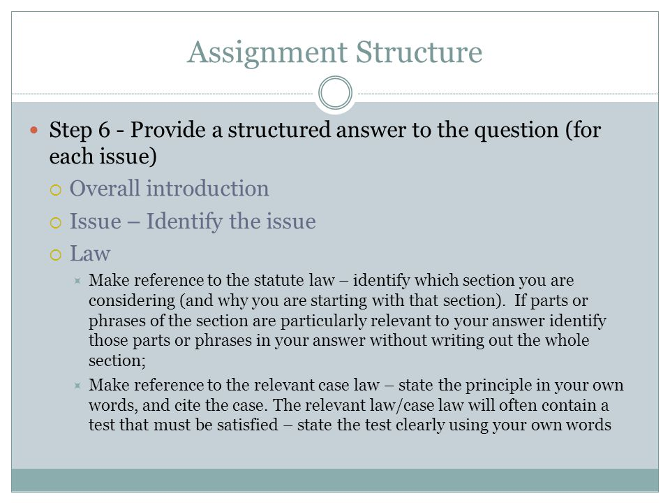 Assignment Structure Step 6 - Provide a structured answer to the question (for each issue) Overall introduction.