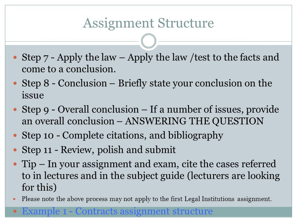 Assignment Structure Step 7 - Apply the law – Apply the law /test to the facts and come to a conclusion.