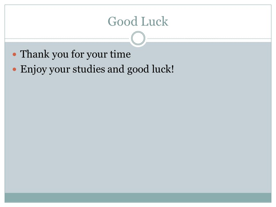Good Luck Thank you for your time Enjoy your studies and good luck!
