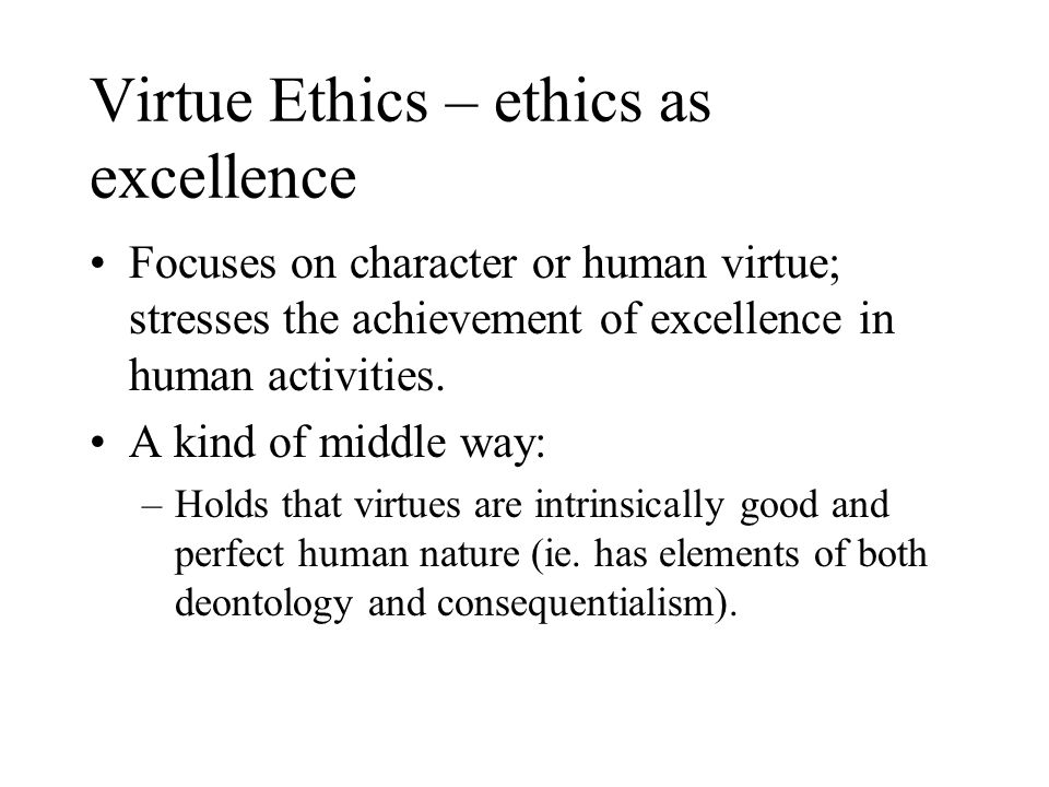 Virtue Ethics – ethics as excellence