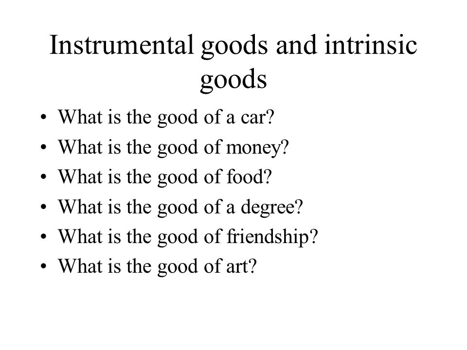 Instrumental goods and intrinsic goods