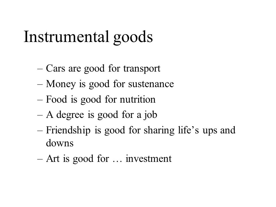 Instrumental goods Cars are good for transport