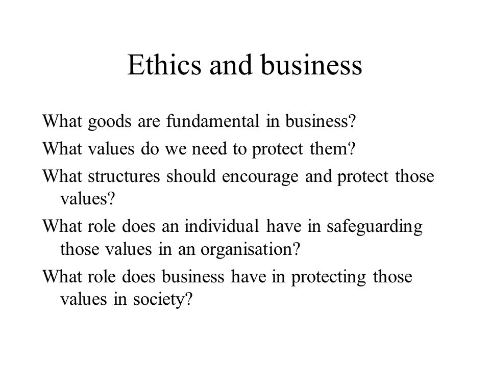 Ethics and business What goods are fundamental in business