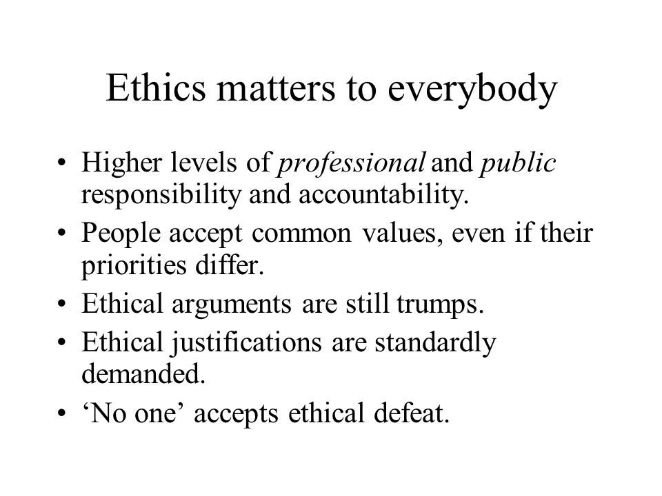 Ethics matters to everybody