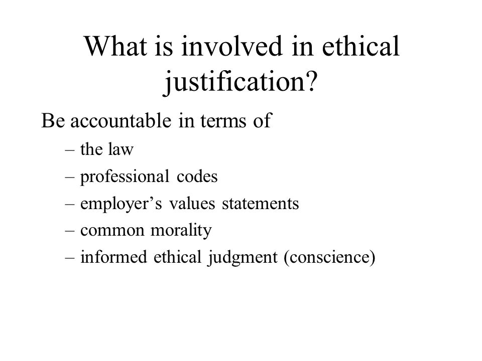 What is involved in ethical justification