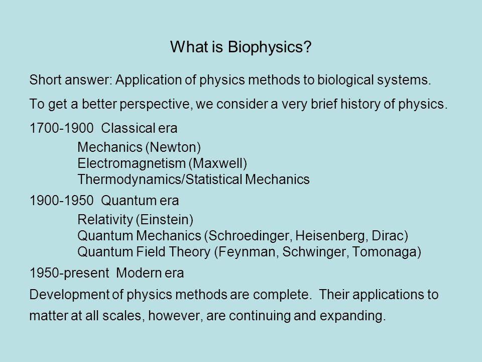 What is Biophysics Short answer: Application of physics methods to biological systems.