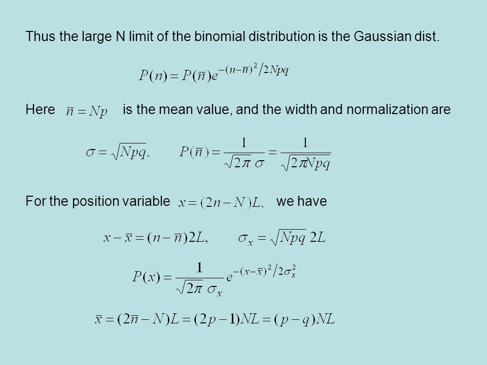 Thus the large N limit of the binomial distribution is the Gaussian dist.