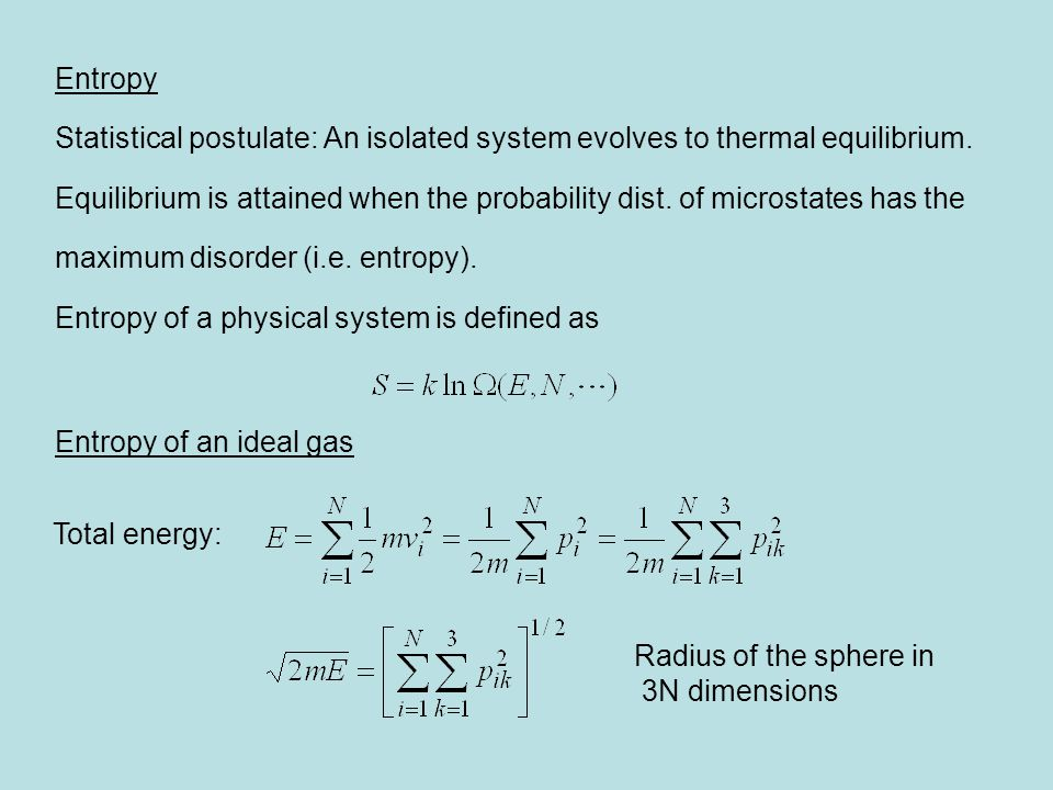 Entropy Statistical postulate: An isolated system evolves to thermal equilibrium.