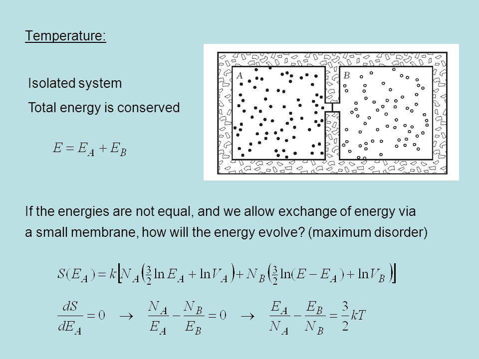 Temperature: If the energies are not equal, and we allow exchange of energy via. a small membrane, how will the energy evolve (maximum disorder)