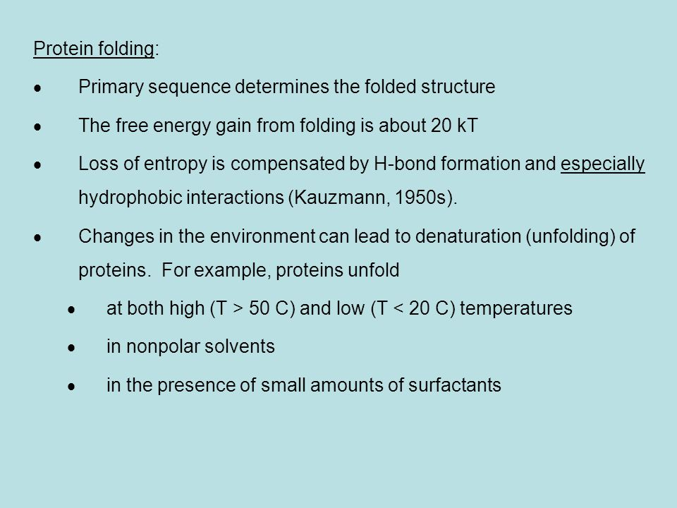 Protein folding: Primary sequence determines the folded structure. The free energy gain from folding is about 20 kT.