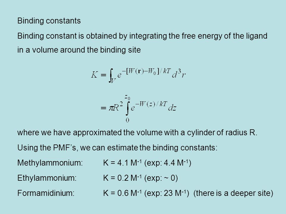 Binding constants Binding constant is obtained by integrating the free energy of the ligand. in a volume around the binding site.