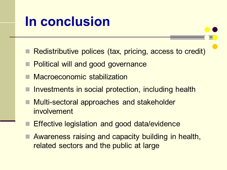 In conclusion Redistributive polices (tax, pricing, access to credit)