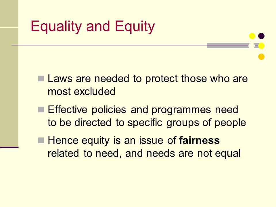 Equality and Equity Laws are needed to protect those who are most excluded.