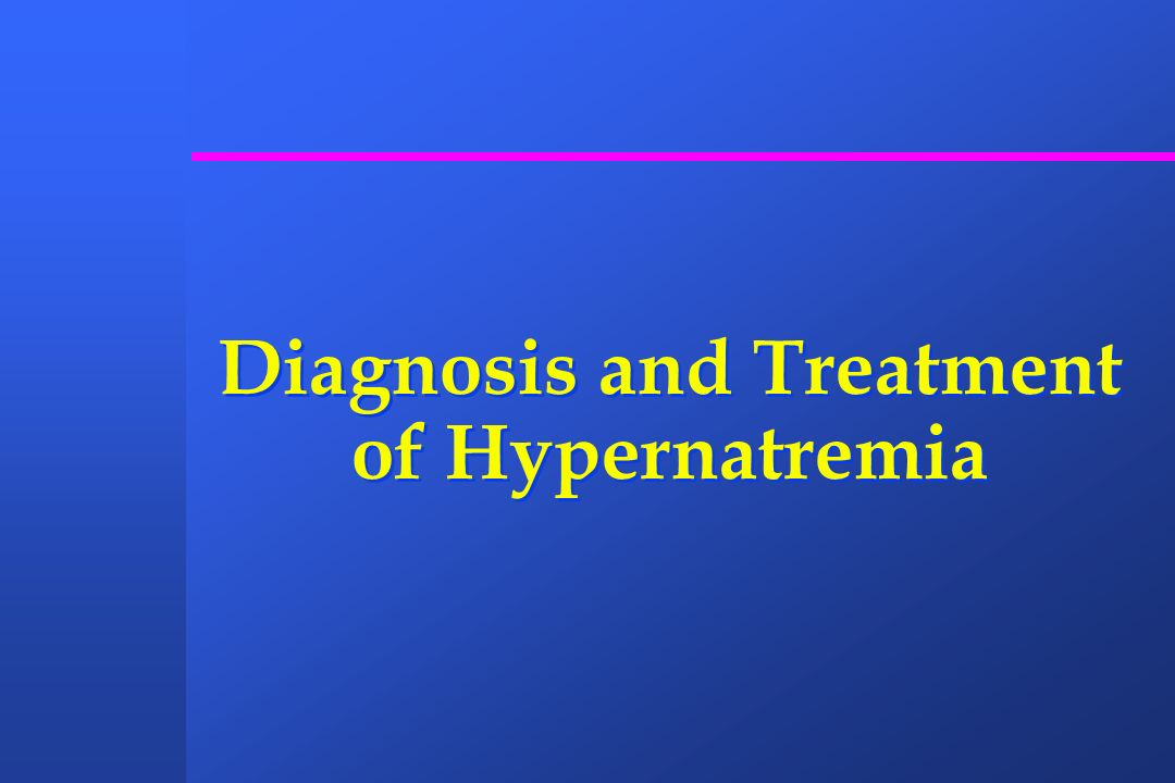 Diagnosis and Treatment of Hypernatremia