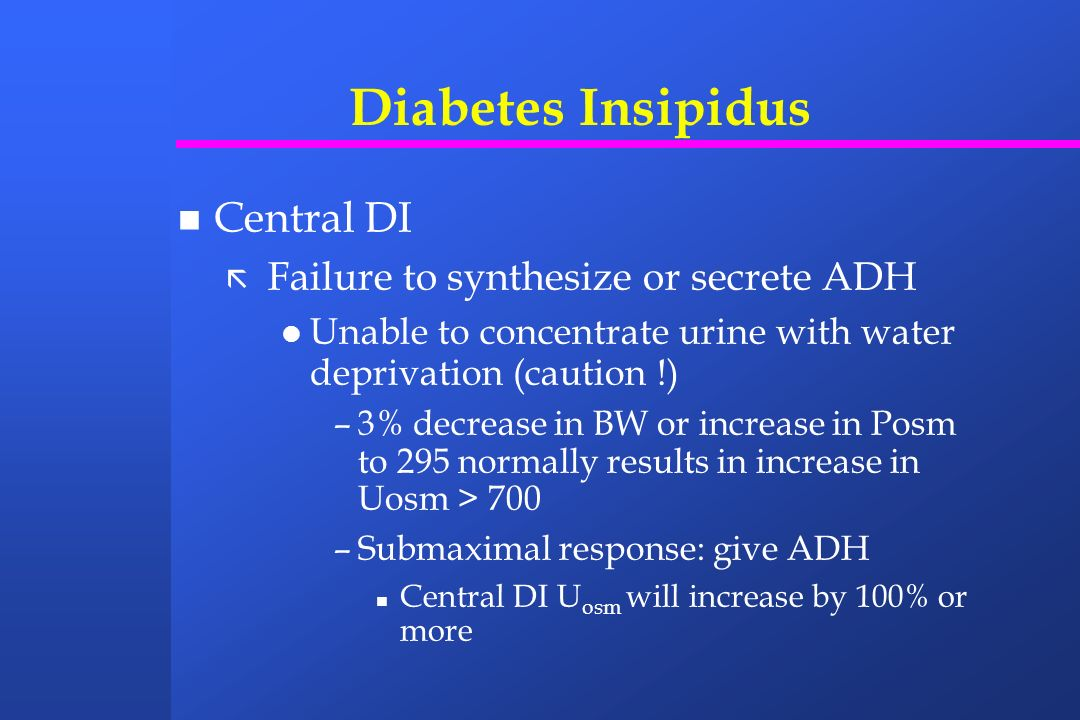 Diabetes Insipidus Central DI Failure to synthesize or secrete ADH