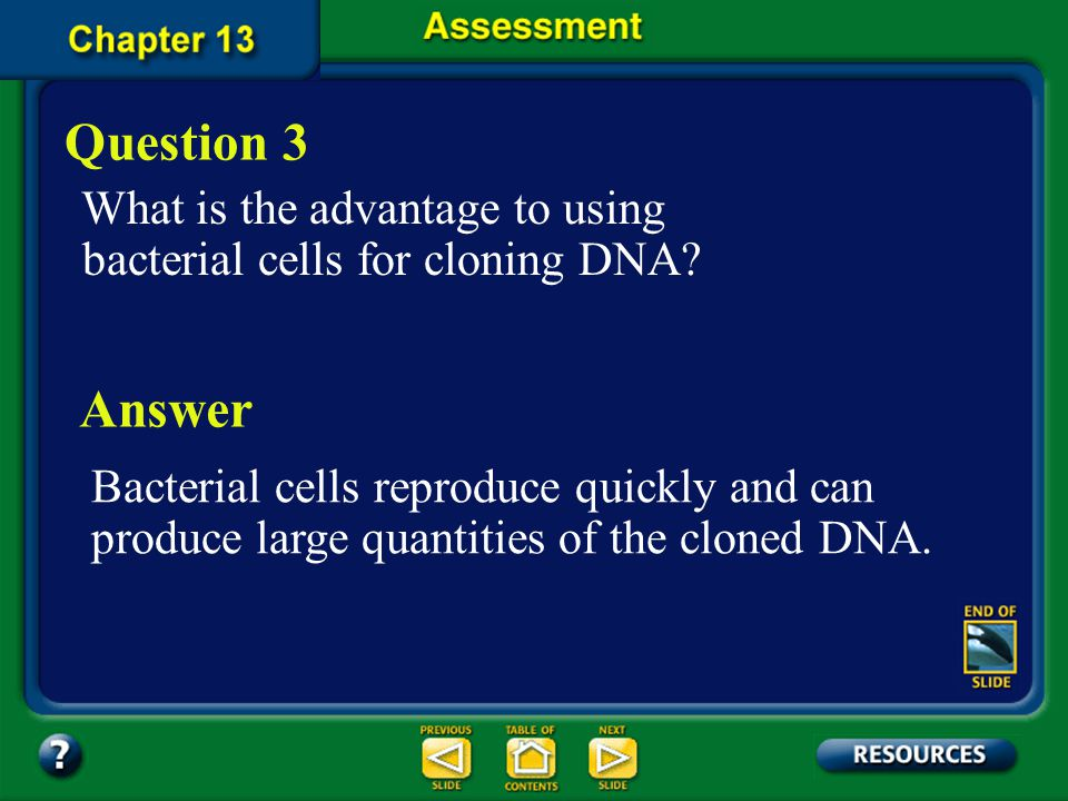 Question 3 What is the advantage to using bacterial cells for cloning DNA Answer.