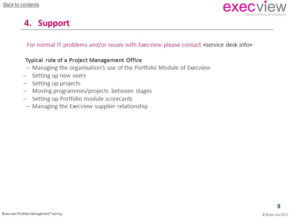 Back to contents 4. Support. For normal IT problems and/or issues with Execview please contact <service desk info>