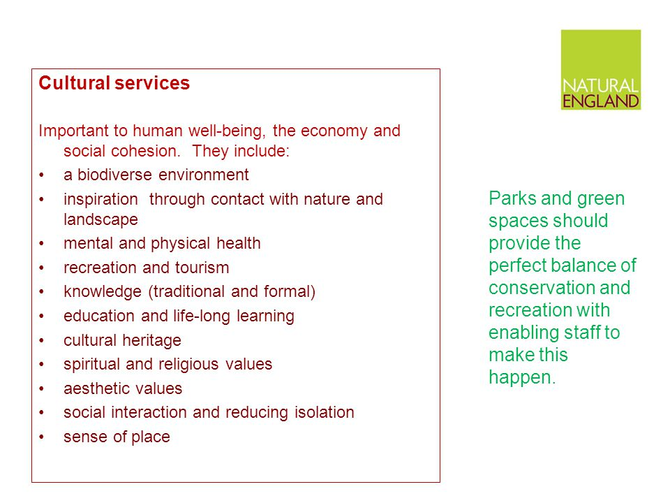 Cultural services Important to human well-being, the economy and social cohesion. They include: a biodiverse environment.