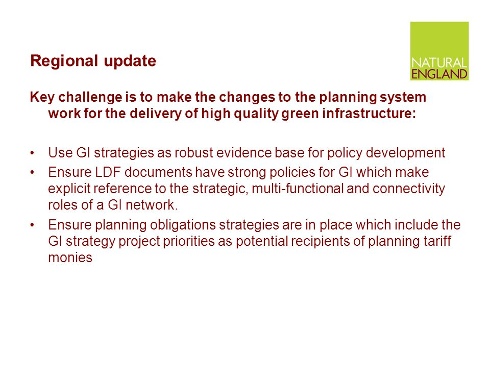 Regional update Key challenge is to make the changes to the planning system work for the delivery of high quality green infrastructure: