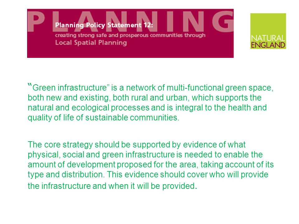 Green infrastructure is a network of multi-functional green space, both new and existing, both rural and urban, which supports the natural and ecological processes and is integral to the health and quality of life of sustainable communities.
