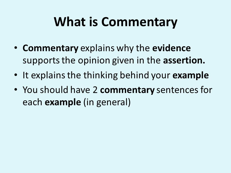 What is Commentary Commentary explains why the evidence supports the opinion given in the assertion.