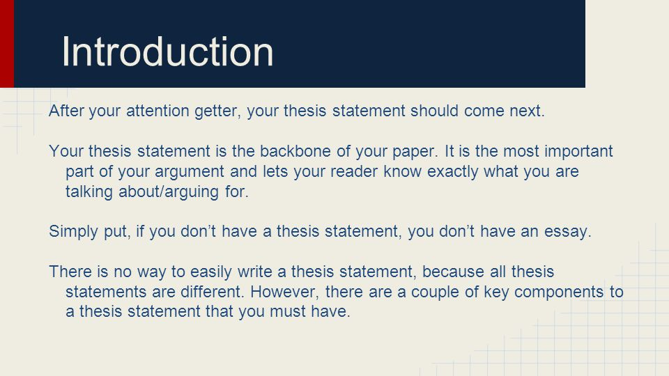 Introduction After your attention getter, your thesis statement should come next.