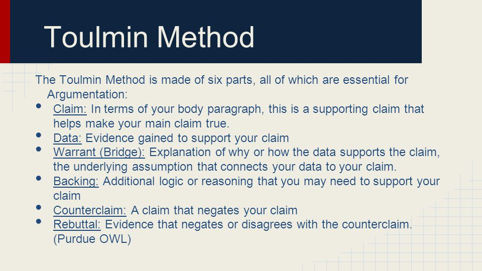 Toulmin Method The Toulmin Method is made of six parts, all of which are essential for Argumentation: