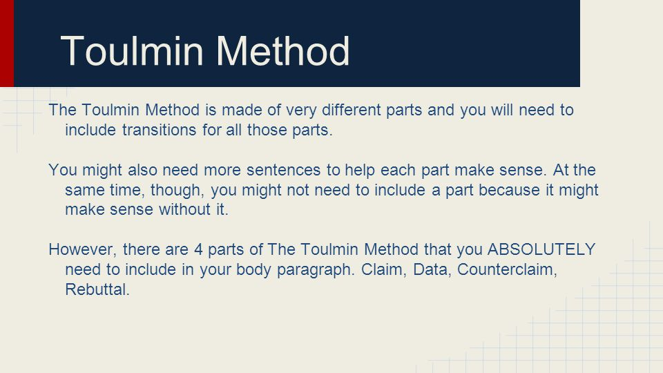 Toulmin Method The Toulmin Method is made of very different parts and you will need to include transitions for all those parts.