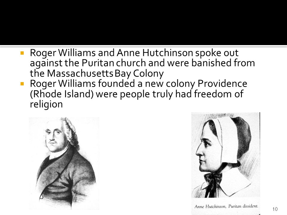 Roger Williams and Anne Hutchinson spoke out against the Puritan church and were banished from the Massachusetts Bay Colony