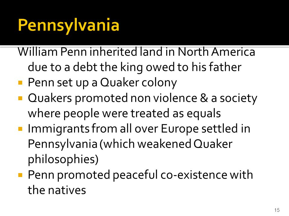 Pennsylvania William Penn inherited land in North America due to a debt the king owed to his father.