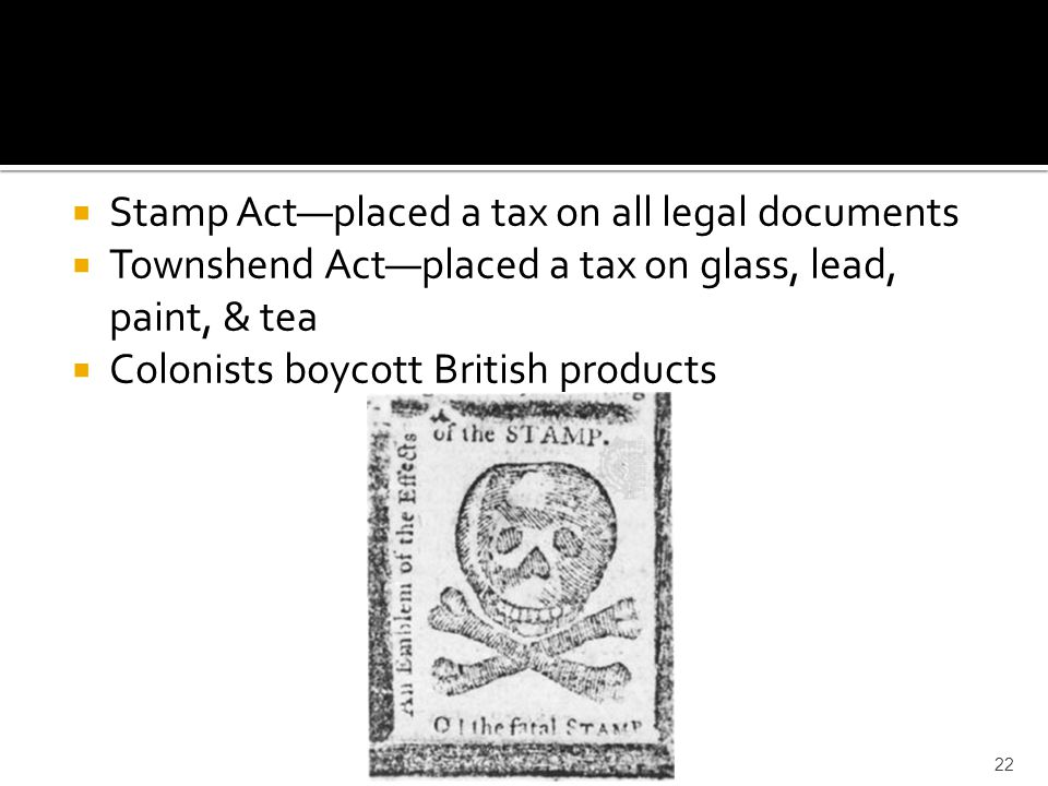 Stamp Act—placed a tax on all legal documents