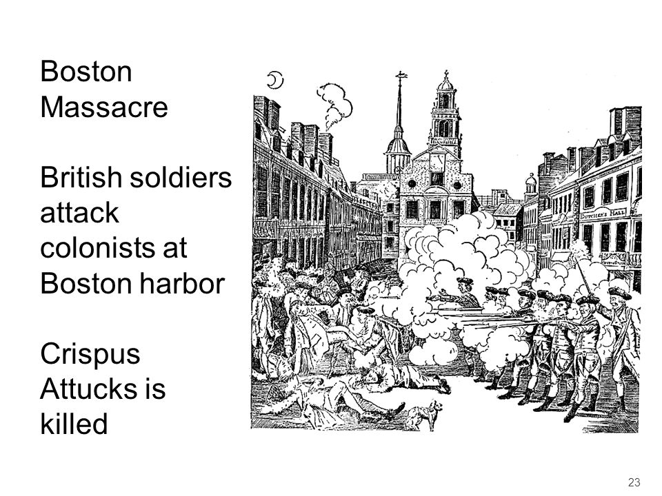 Boston Massacre British soldiers attack colonists at Boston harbor Crispus Attucks is killed