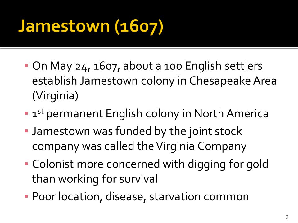 Jamestown (1607) On May 24, 1607, about a 100 English settlers establish Jamestown colony in Chesapeake Area (Virginia)