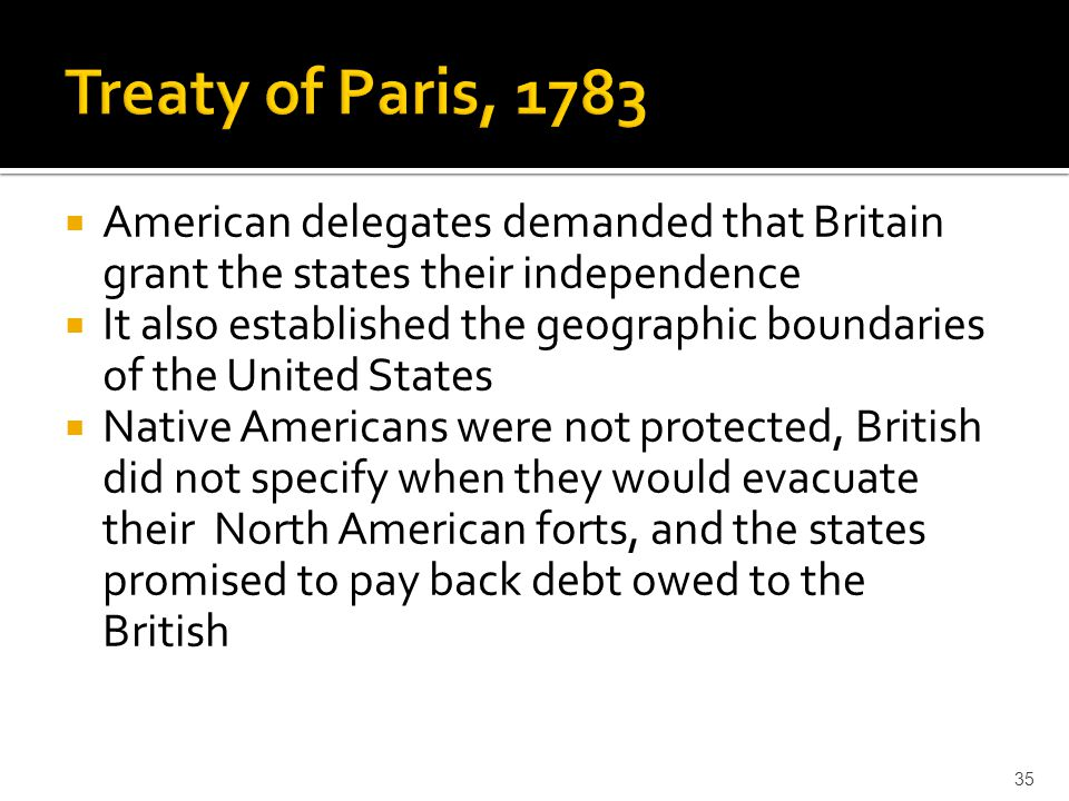 Treaty of Paris, 1783 American delegates demanded that Britain grant the states their independence.