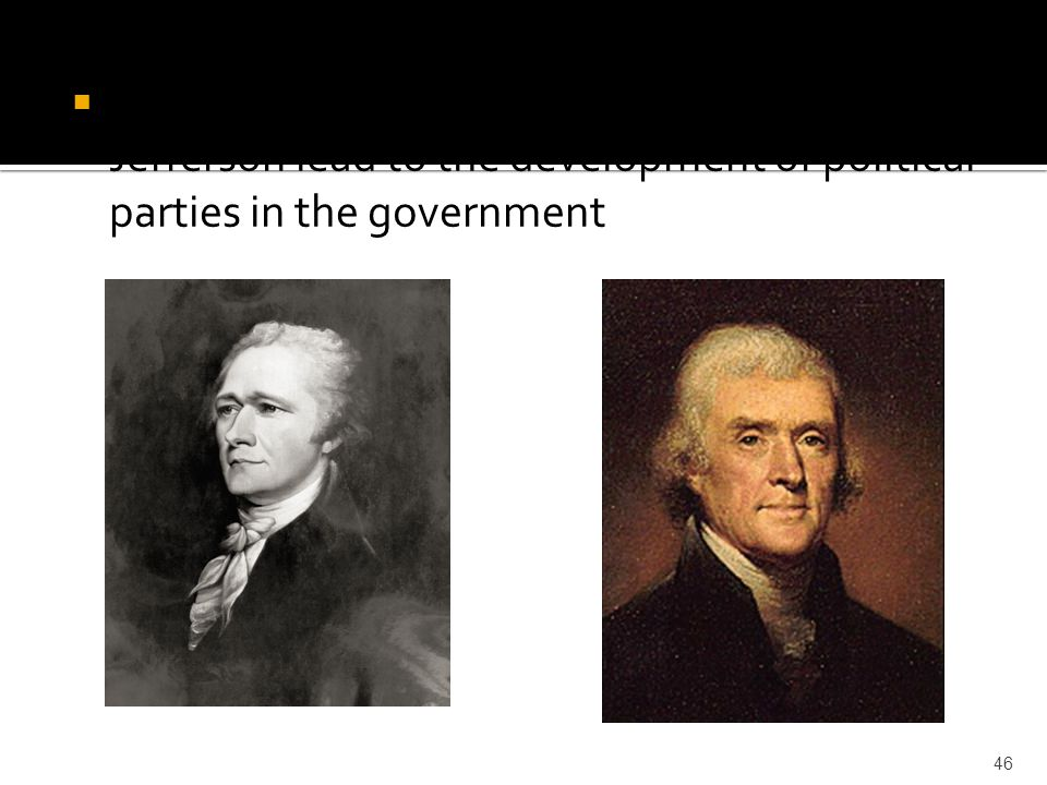 The different opinions of Hamilton and Jefferson lead to the development of political parties in the government