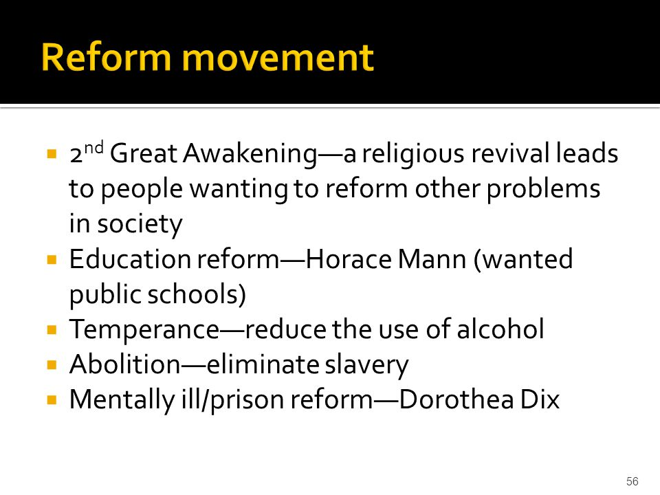 Reform movement 2nd Great Awakening—a religious revival leads to people wanting to reform other problems in society.
