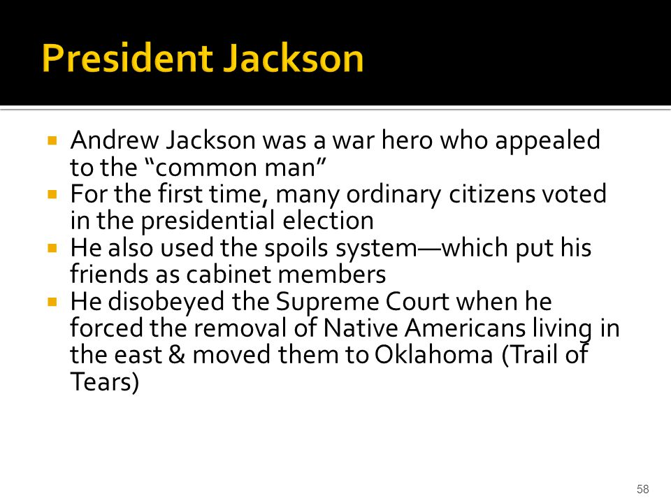 President Jackson Andrew Jackson was a war hero who appealed to the common man