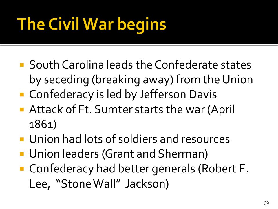 The Civil War begins South Carolina leads the Confederate states by seceding (breaking away) from the Union.