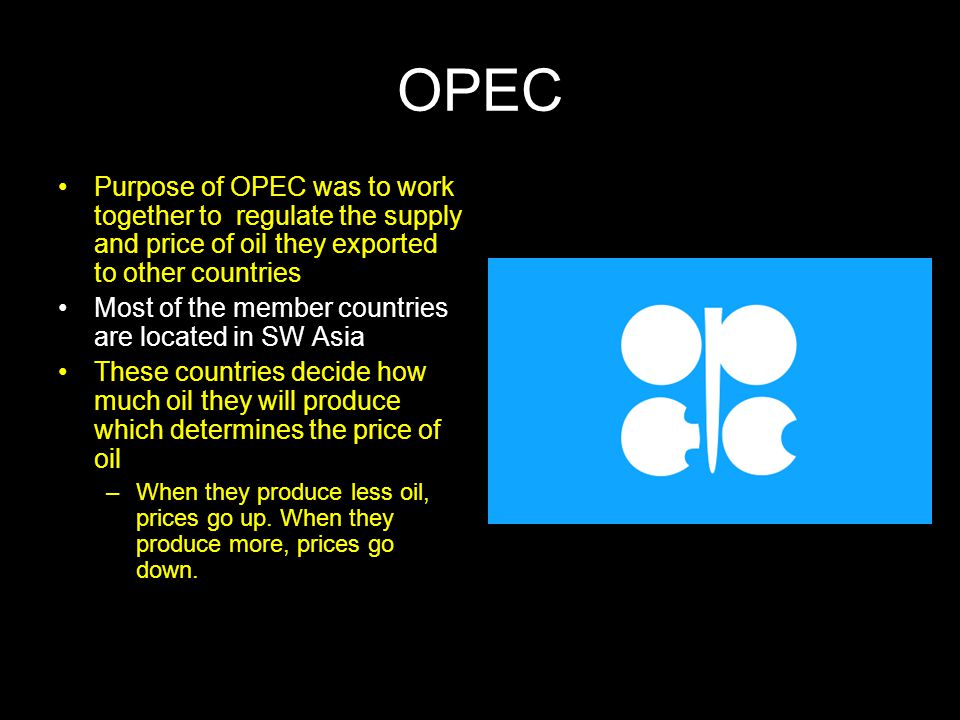 OPEC Purpose of OPEC was to work together to regulate the supply and price of oil they exported to other countries.