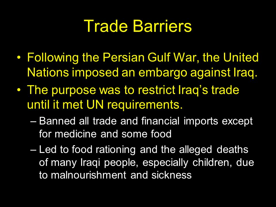 Trade Barriers Following the Persian Gulf War, the United Nations imposed an embargo against Iraq.