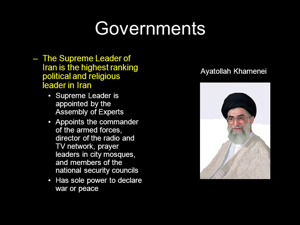Governments The Supreme Leader of Iran is the highest ranking political and religious leader in Iran.