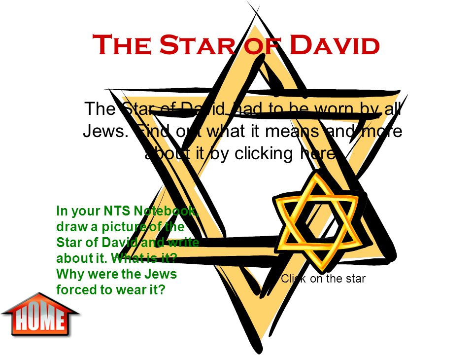 The Star of David The Star of David had to be worn by all Jews. Find out what it means and more about it by clicking here: