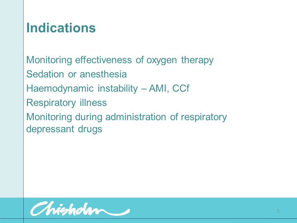 Indications Monitoring effectiveness of oxygen therapy