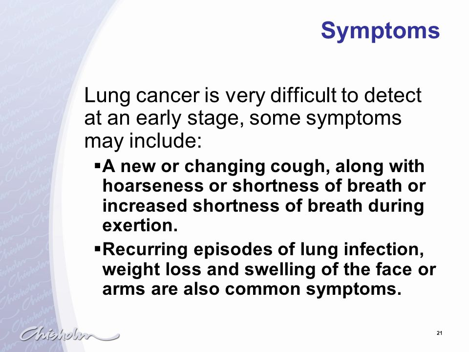 Symptoms Lung cancer is very difficult to detect at an early stage, some symptoms may include: