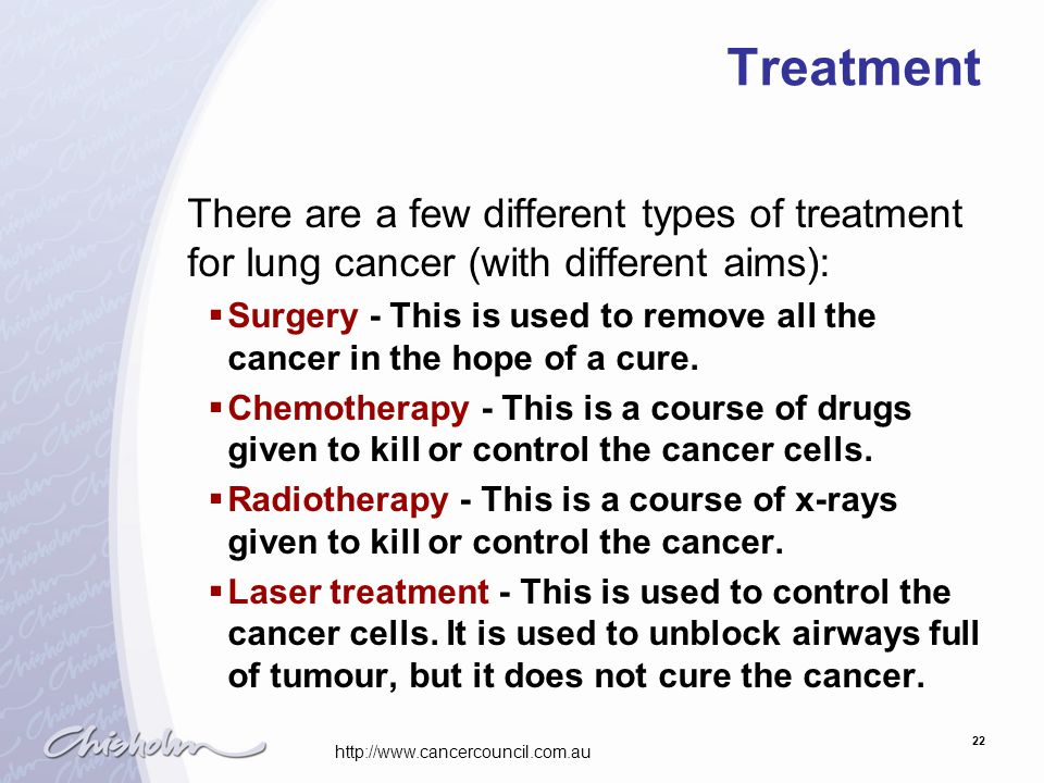Treatment There are a few different types of treatment for lung cancer (with different aims):